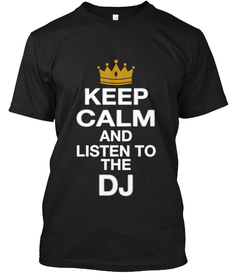Keep Calm And Listen To The Dj Black T-Shirt Front