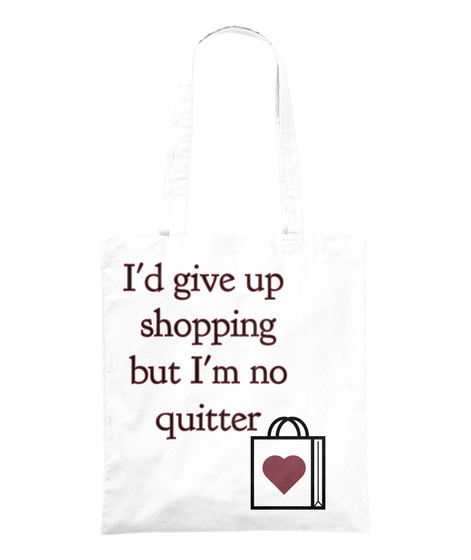I'd Give Up  Shopping But I'm No Quitter White T-Shirt Front