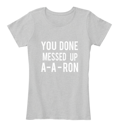 You Done Messed Up A A Ron Light Heather Grey Women's T-Shirt Front