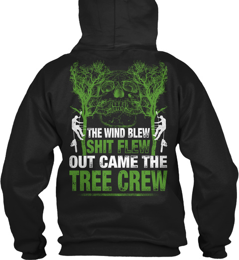 The Wind Blew Shit Flew Out Came The Tree Crew Black T-Shirt Back