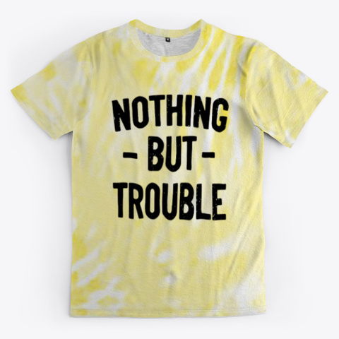 nothing but trouble tie dye shirt