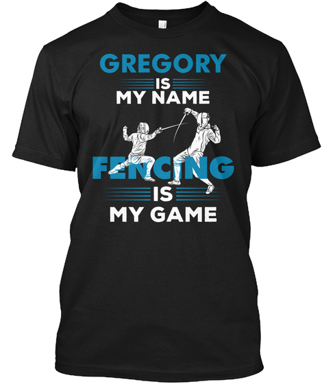 Fencing Is My Game   Gregory Name Shirt Black T-Shirt Front