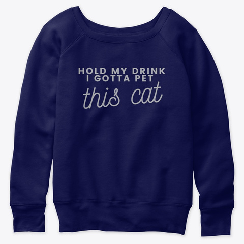 Fkf Hold My Drink I Gotta Pet This Cat  Navy  T-Shirt Front