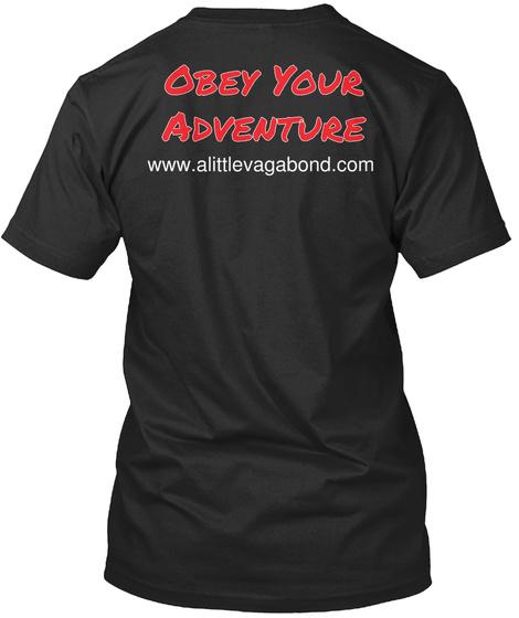 Obey Your Adventure  Www.Alittlevagabond.Com Black T-Shirt Back
