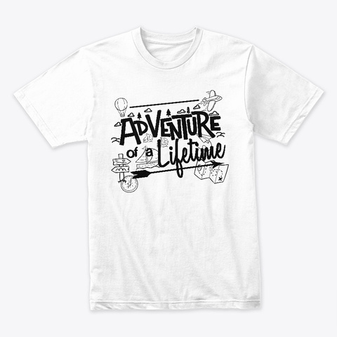 Adventure Of A Lifetime White T-Shirt Front