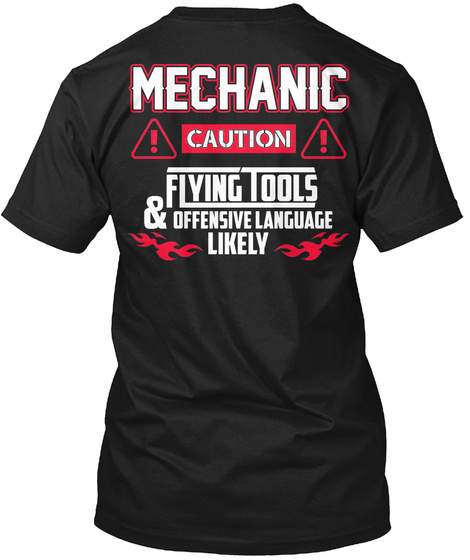 Mechanic Caution Flying Tools And Offensive Language Likely Black T-Shirt Back