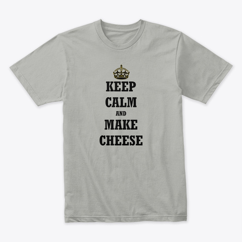 Keep Calm And Make Cheese Light Grey T-Shirt Front