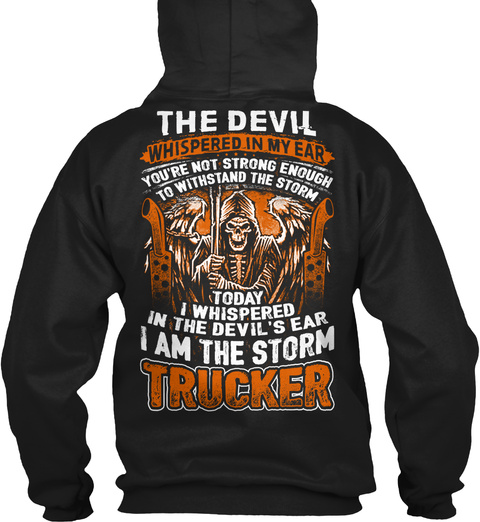 The Devil Whispered In My Ear You're Not Strong Enough To Withstand The Storm Today I Whispered In The Devil's Ear I... Black Sweatshirt Back