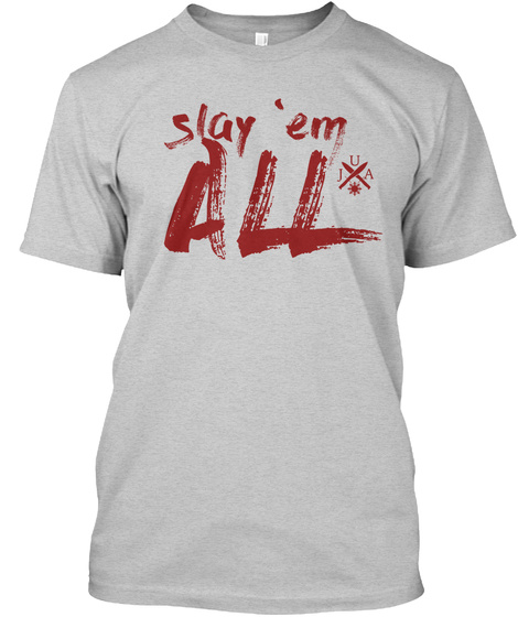 "Urvil James Arnis: ""Slay 'em All"" [Gry] Light Steel T-Shirt Front"