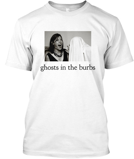 Ghosts In The Burbs. White T-Shirt Front