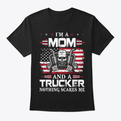 Mom And Trucker Nothing Scares Me  Shirt Black T-Shirt Front
