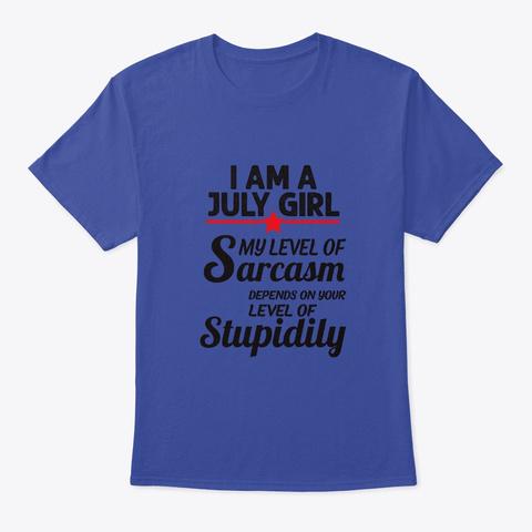 Sarcastic July Girl Gifts Women Birthday Deep Royal T-Shirt Front