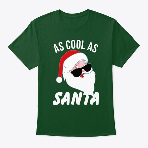 Funny Holiday As Cool As Santa Tee Xmas  Deep Forest T-Shirt Front