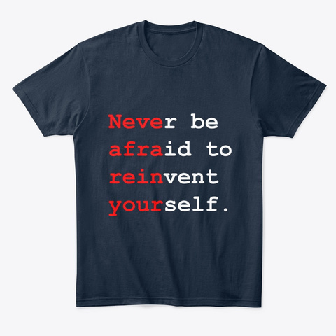 Never Be Afraid To Reinvent Yourself. New Navy T-Shirt Front