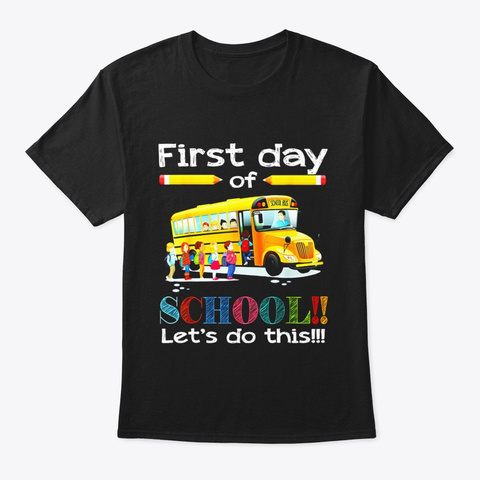 First Day Of School Lets Do It Driver T Black T-Shirt Front