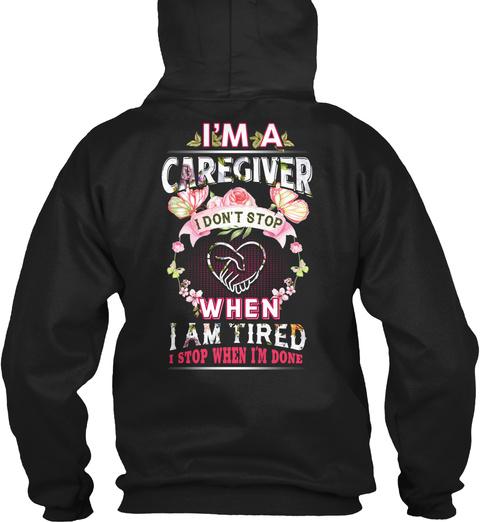 I'm A Caregiver I Don't Stop When I Am Tired I Stop When I'm Done Black T-Shirt Back