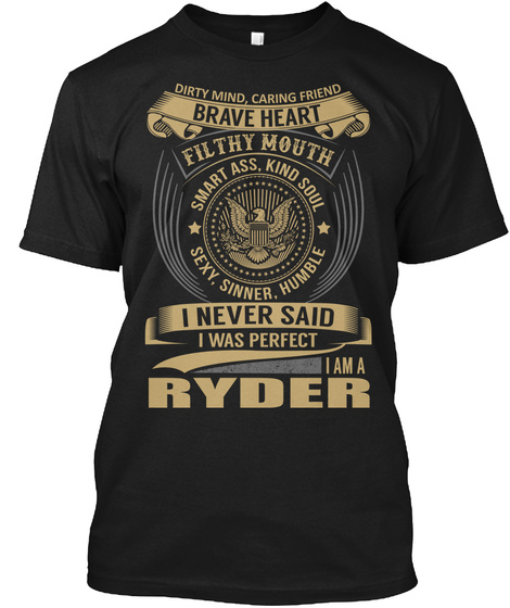 Dirty Mind, Caring Friend Brave Heart Filthy Mouth Sexy, Sinner, Humble I Never Said I Was Perfect I Am A Ryder Black T-Shirt Front