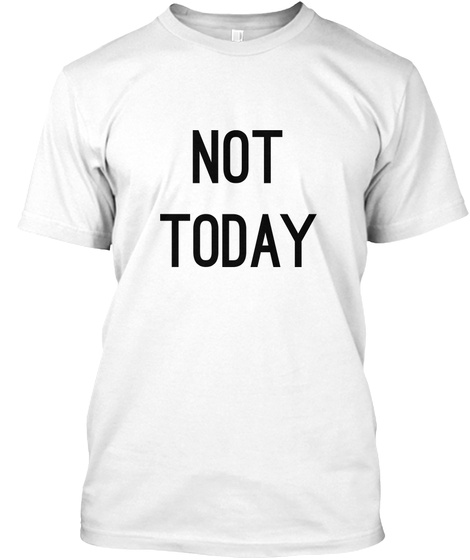 Not Today White T-Shirt Front