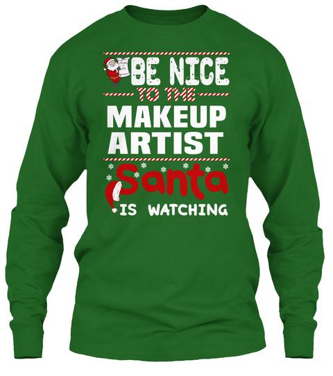 Be Nice To The Make Up Artist Santa Is Watching Irish Green T-Shirt Front