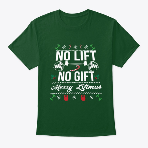 No Lift ....No Gift Tee Deep Forest T-Shirt Front
