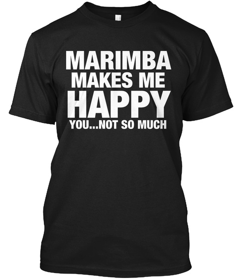Marimba Makes Me Happy You Not So Much Black T-Shirt Front