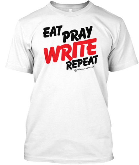 Eat, Pray, Write, Repeat   Epw1 White T-Shirt Front