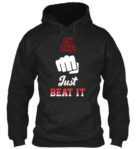 Anti Racism Just Beat It Shirts Black T-Shirt Front
