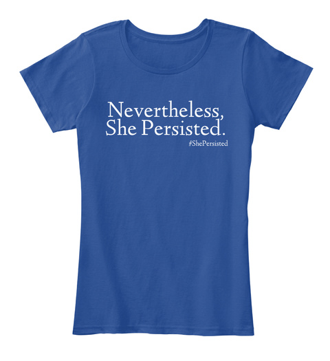 Nevertheless, She Persisted. #Shepersisted Deep Royal  T-Shirt Front