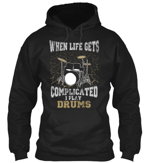 When Life Gets Complicated I Play Drums  Black T-Shirt Front