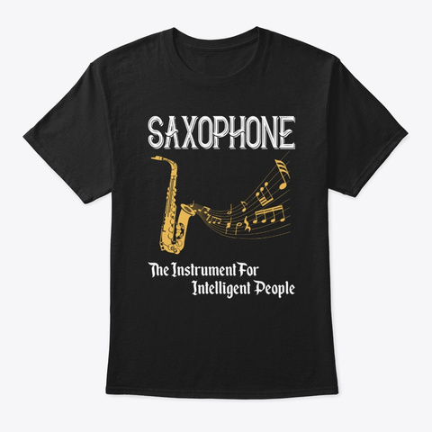Saxophone For Intelligent People Black T-Shirt Front