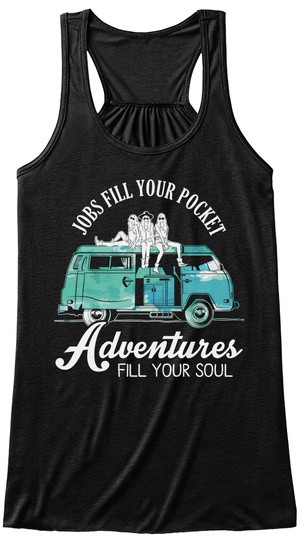 Jobs Fill Your Pockets Adventures Fill Your Soul Black T-Shirt Front