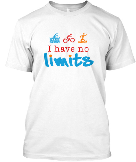 I Have No Limits White T-Shirt Front