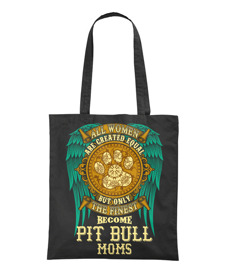 All Women Are Created Equal But Only The Finest Become Pit Bull Moms Black T-Shirt Back