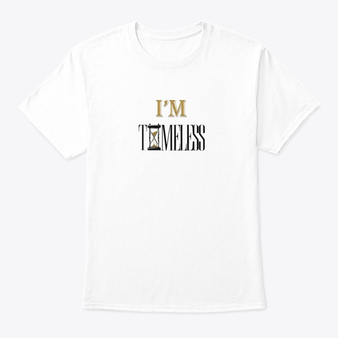 I'm Timeless T Shirt White T-Shirt Front