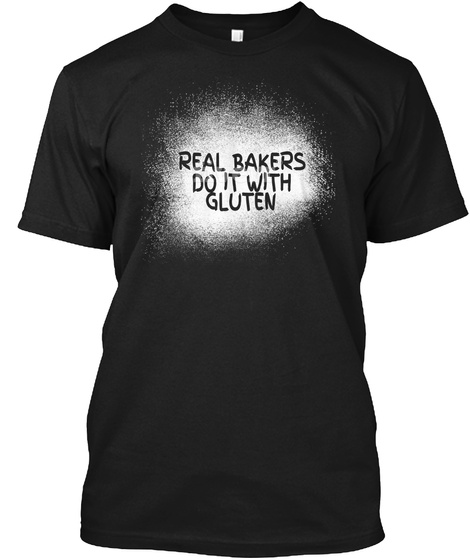 Real Bakers Do It With Gluten Black T-Shirt Front