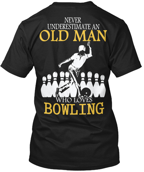 Never Underestimate An Old Man Who Loves Bowling Black T-Shirt Back