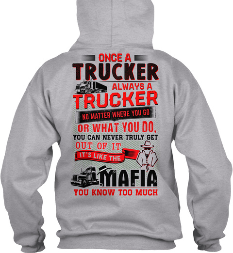 Once A Trucker Always A Trucker No Matter Where You Go Or What You Do You Can Never Truly Get Out Of It It's Like The... Sport Grey T-Shirt Back