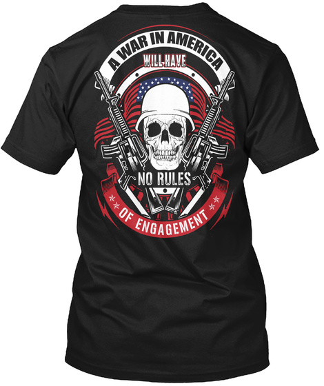 A War In America Will Have No Rules Of Engagement Black T-Shirt Back