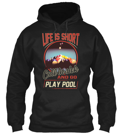 Life Is Short Call In Sick And Go Play Pool Black T-Shirt Front