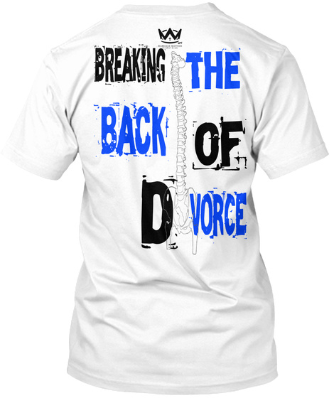 Breaking The  Back Of D Vorce White T-Shirt Back
