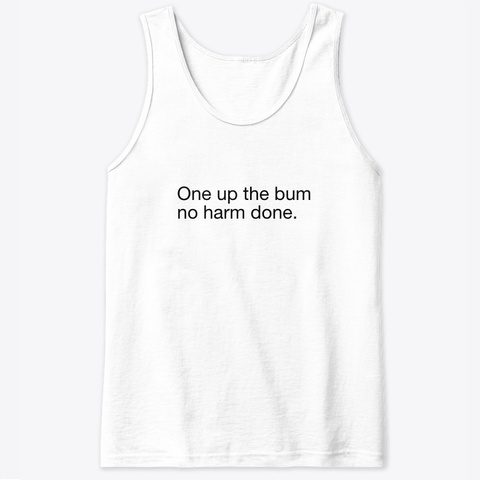 One Up The Bum White Camiseta Front