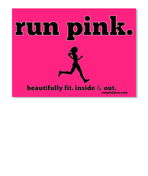 Run Pink. Beautifully Fit.Inside & Out. Runpinkjess.Com Hot Pink Sticker Front