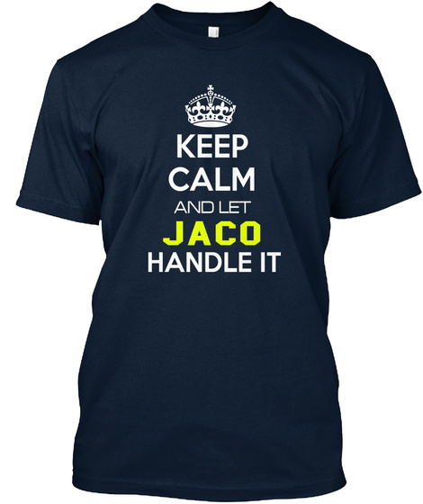 Keep Calm And Let Jaco Handle It New Navy T-Shirt Front