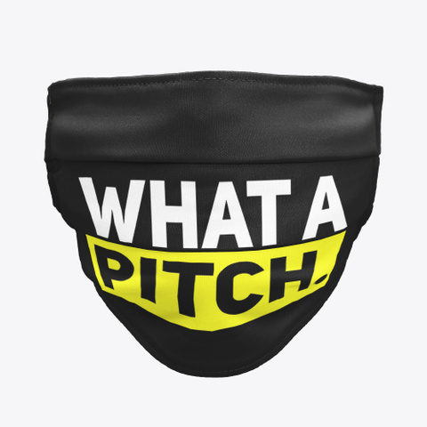 What A Pitch   Face Mask Black T-Shirt Front
