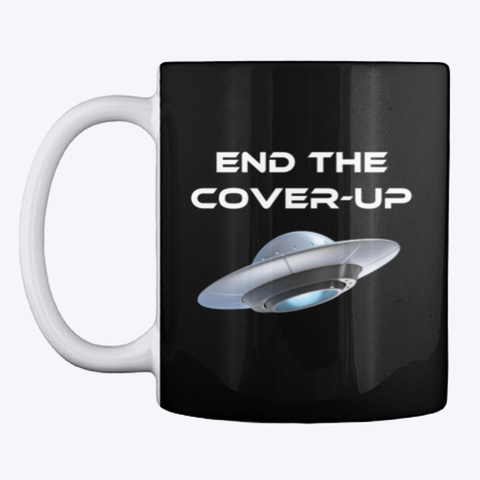 End The Cover Up Ufo Mug (B) Black T-Shirt Front