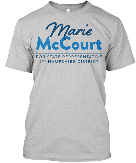 Marie Mccourt For State Representative 2nd Hampshire District Light Steel T-Shirt Front