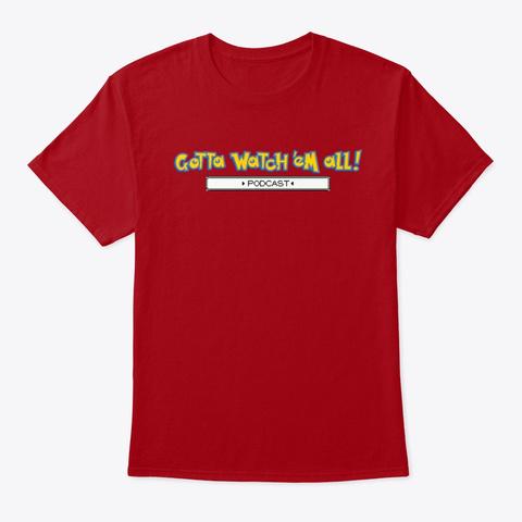 Gotta Watch'em All Logo Deep Red T-Shirt Front