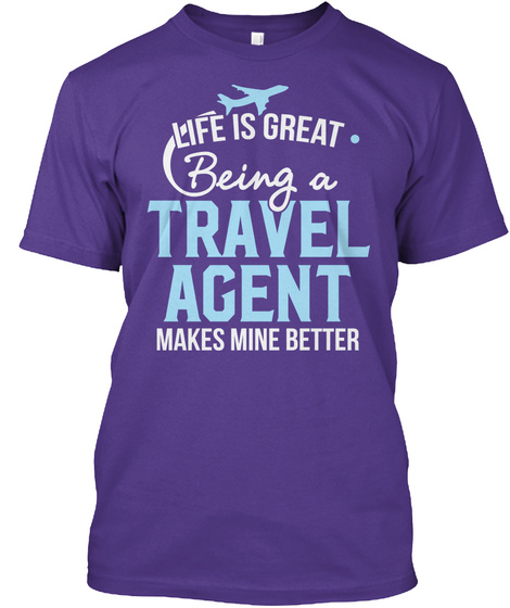 Life Is Great. Being A Travel Agent Makes Mine Better Purple T-Shirt Front
