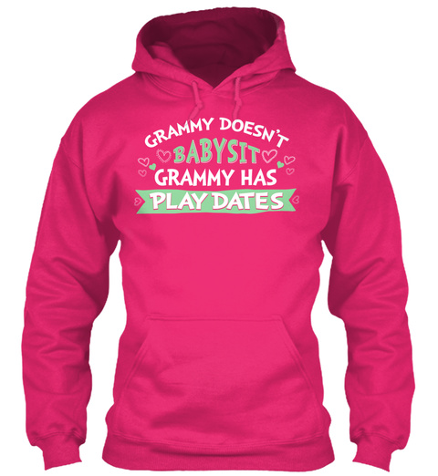 Grammy Doesn't Babysit Grammy Has Play Dates  Heliconia T-Shirt Front