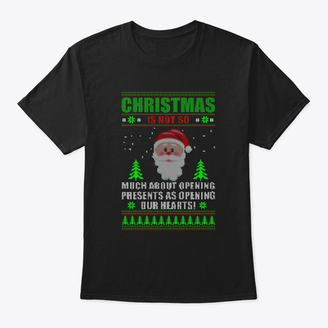 Christmas Is Not So Much About Opening Black T-Shirt Front